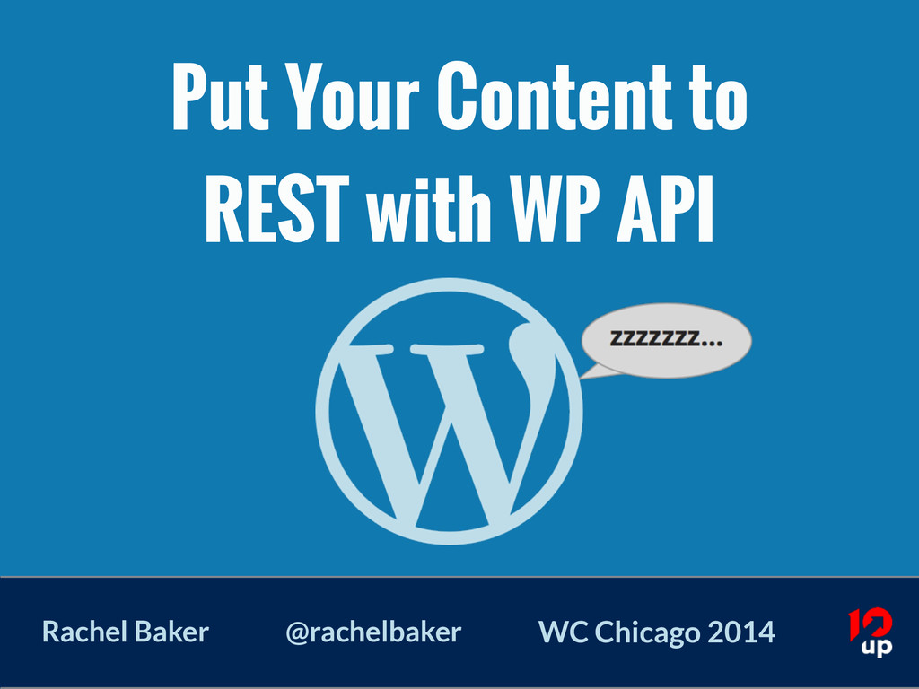 Put Your Content to REST with WP API Rachel Bak...
