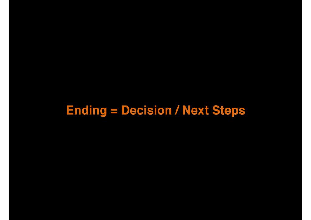 Ending = Decision / Next Steps