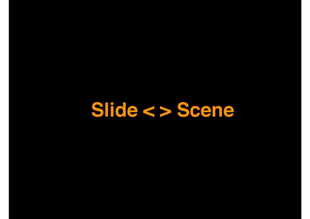 Slide < > Scene