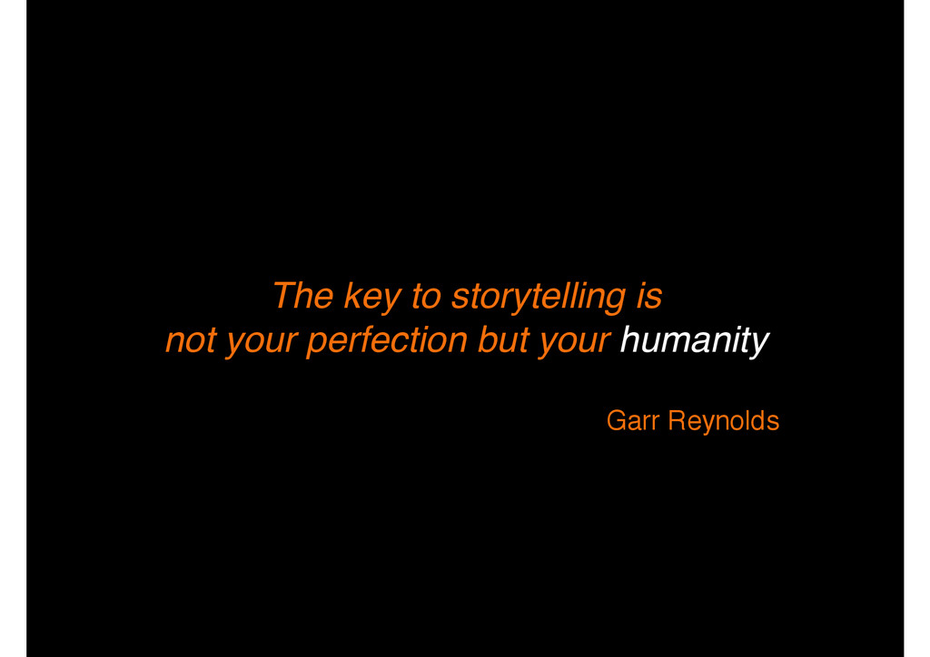 The key to storytelling is ! not your perfectio...