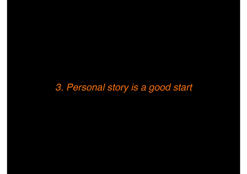 3. Personal story is a good start