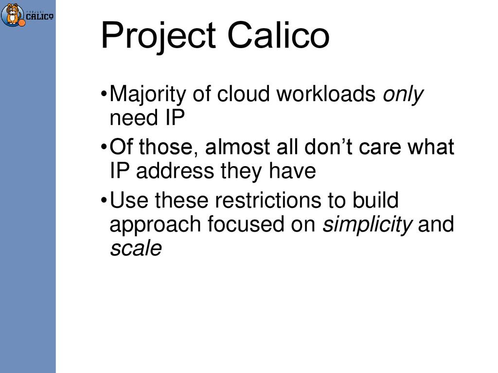 Project Calico •Majority of cloud workloads onl...