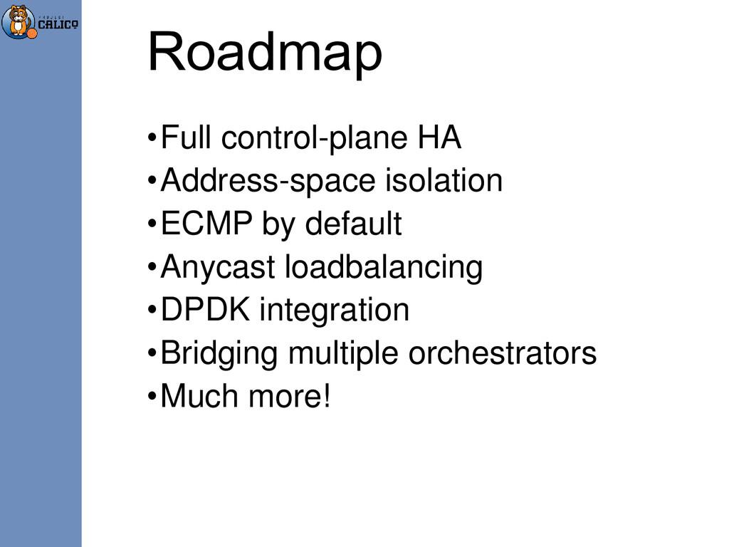 Roadmap •Full control-plane HA •Address-space i...