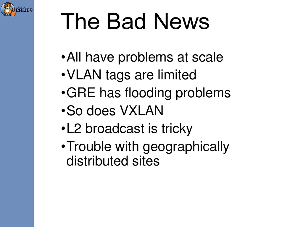The Bad News •All have problems at scale •VLAN ...