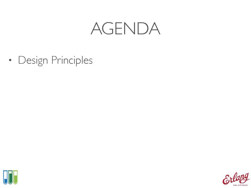 AGENDA • Design Principles