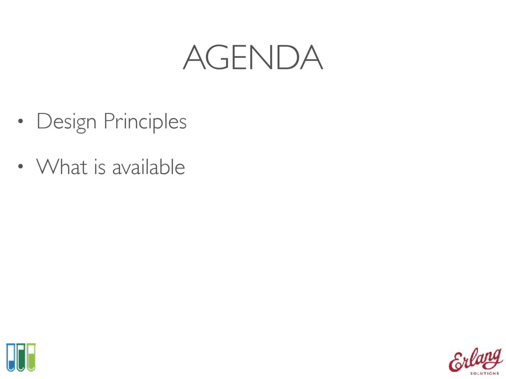 AGENDA • Design Principles • What is available