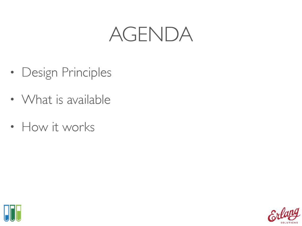 AGENDA • Design Principles • What is available ...