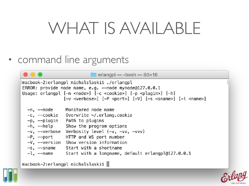 WHAT IS AVAILABLE • command line arguments