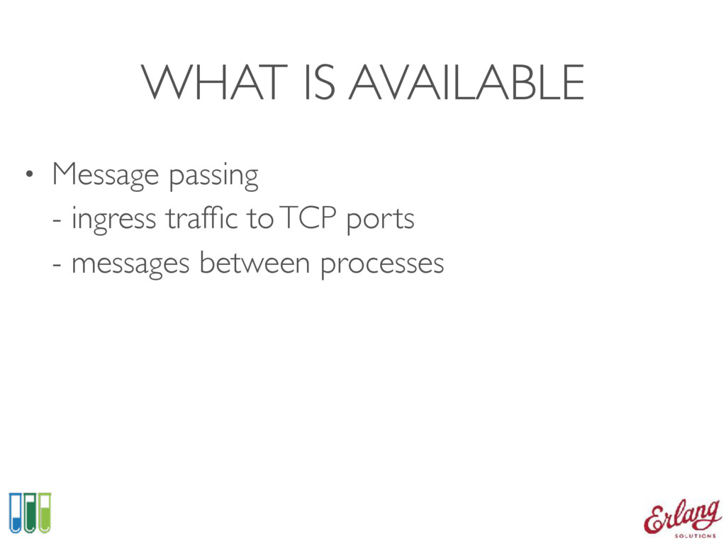 WHAT IS AVAILABLE • Message passing