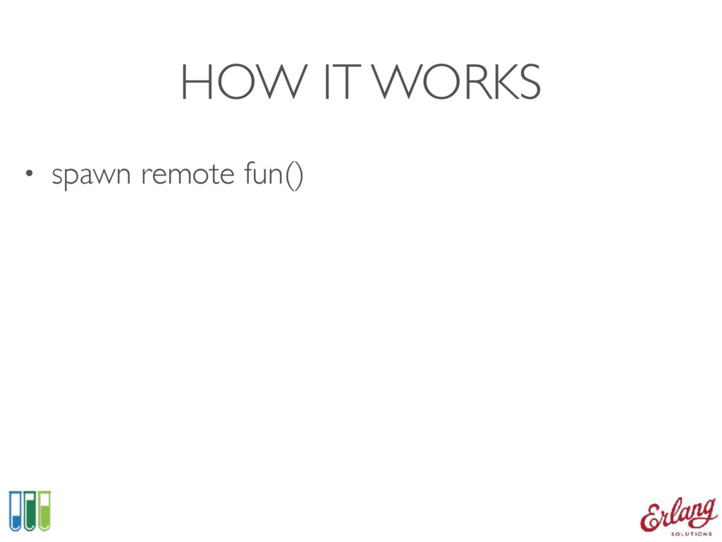 HOW IT WORKS • spawn remote fun()