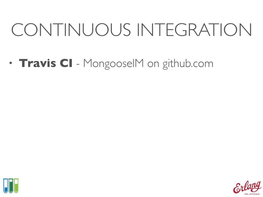 CONTINUOUS INTEGRATION • Travis CI - MongooseIM...