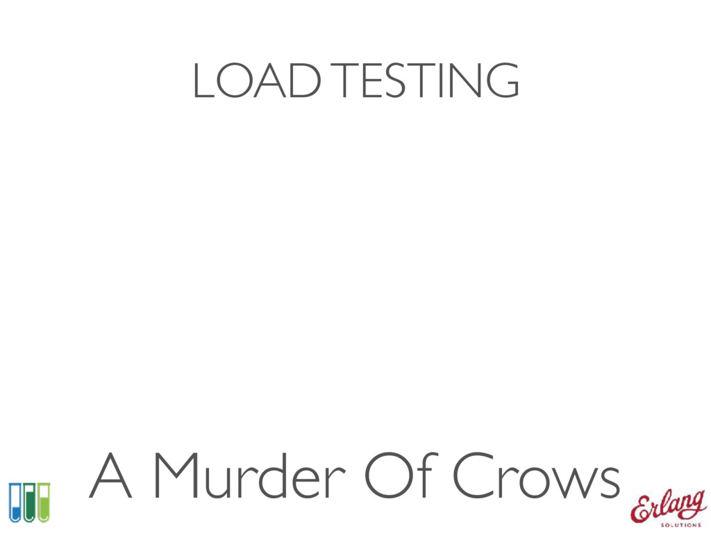LOAD TESTING A Murder Of Crows