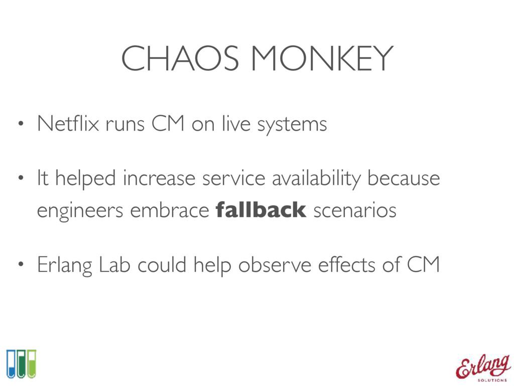 CHAOS MONKEY • Netflix runs CM on live systems •...