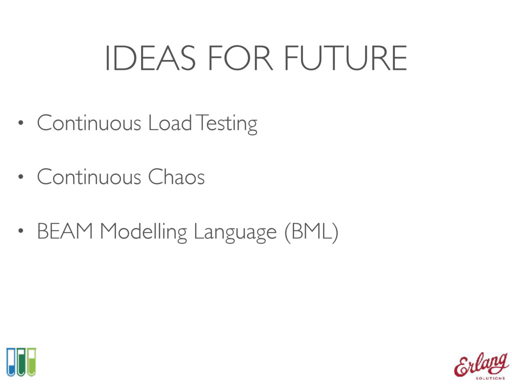 IDEAS FOR FUTURE • Continuous Load Testing • Co...