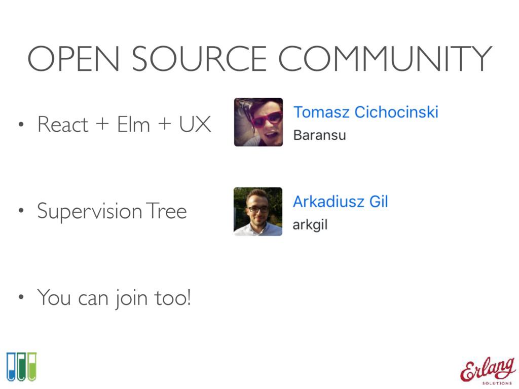 OPEN SOURCE COMMUNITY • React + Elm + UX • Sup...