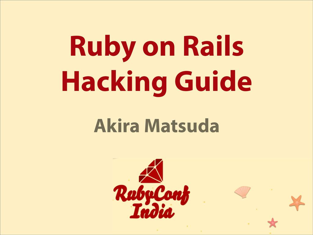 Ruby on Rails Hacking Guide Akira Matsuda