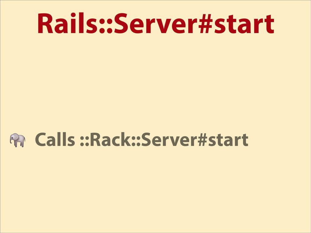Rails::Server#start  Calls ::Rack::Server#start