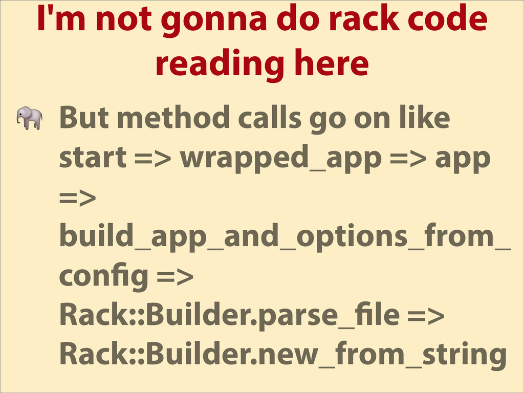 I'm not gonna do rack code reading here  But me...