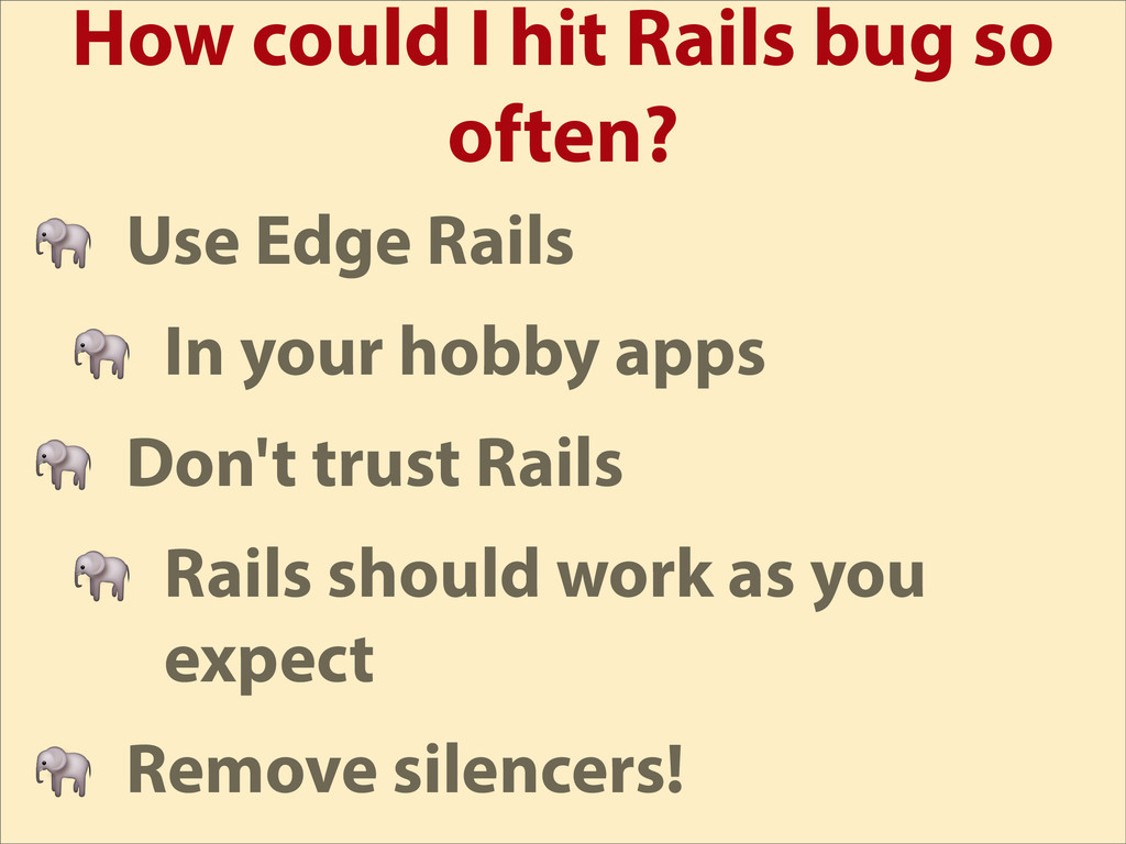 How could I hit Rails bug so often?  Use Edge R...