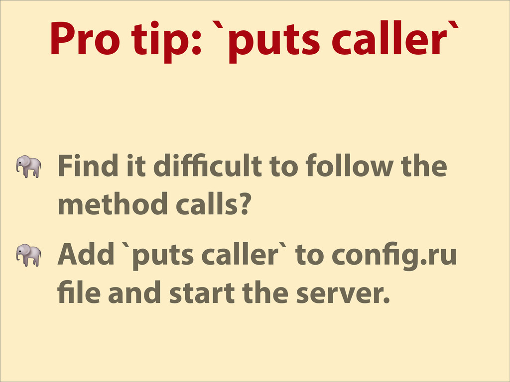 Pro tip: `puts caller`  Find it difficult to foll...