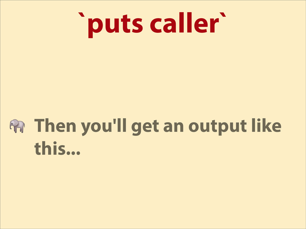 `puts caller`  Then you'll get an output like t...