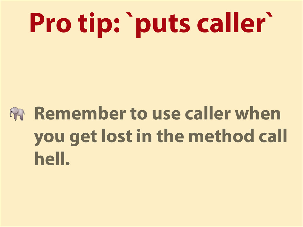 Pro tip: `puts caller`  Remember to use caller ...