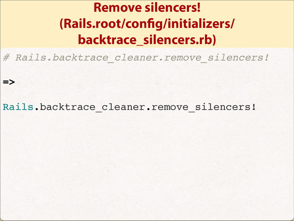 Remove silencers! (Rails.root/con g/initializer...