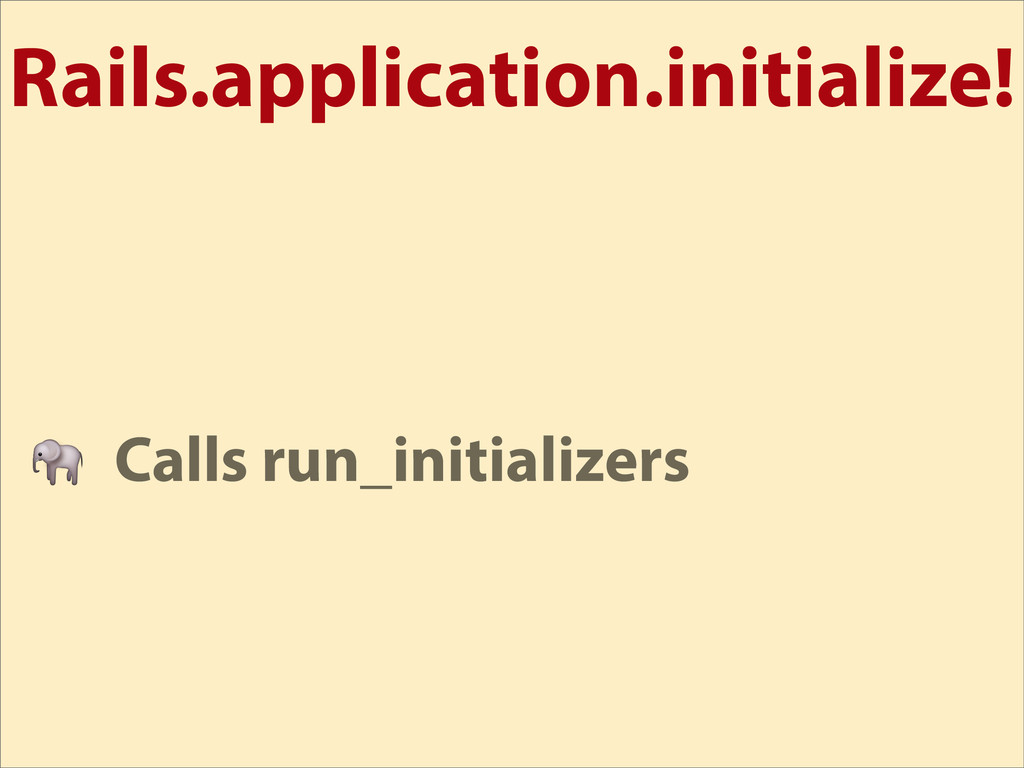 Rails.application.initialize!  Calls run_initia...