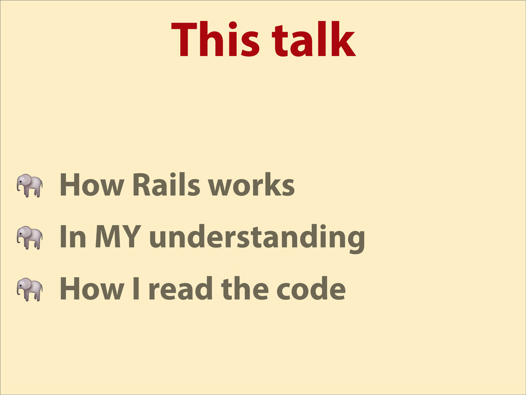 This talk  How Rails works  In MY understanding...