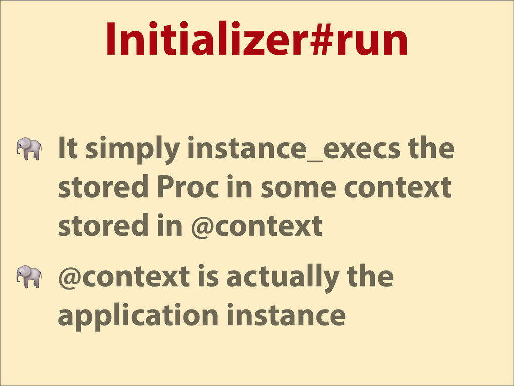 Initializer#run  It simply instance_execs the s...