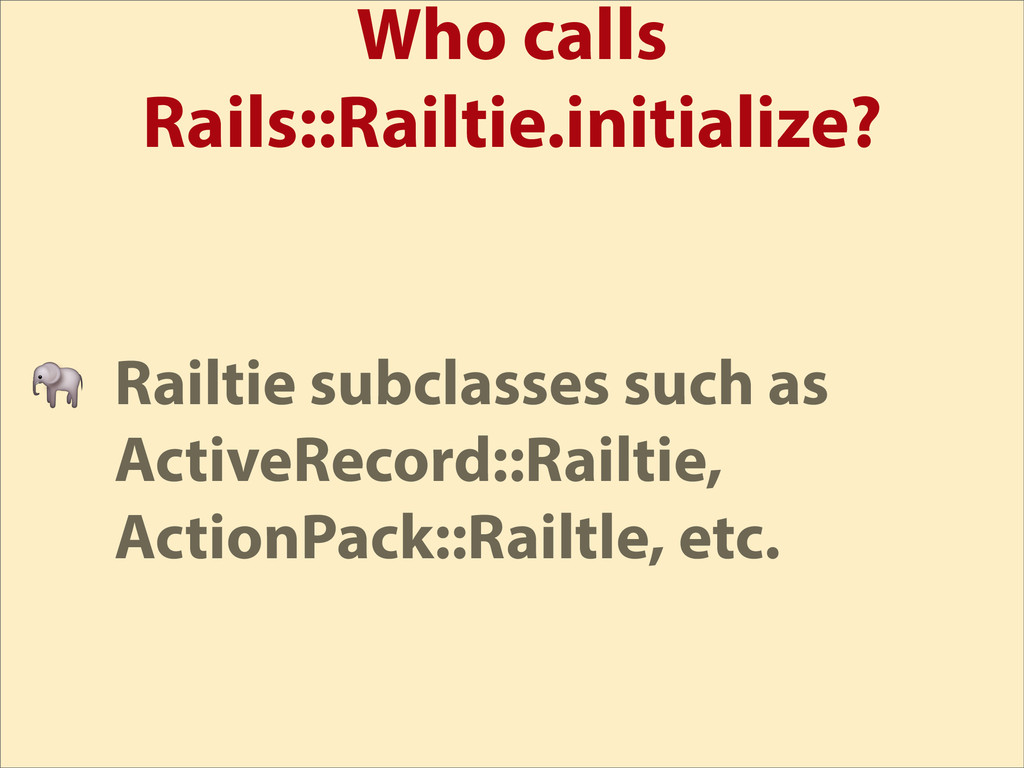 Who calls Rails::Railtie.initialize?  Railtie s...