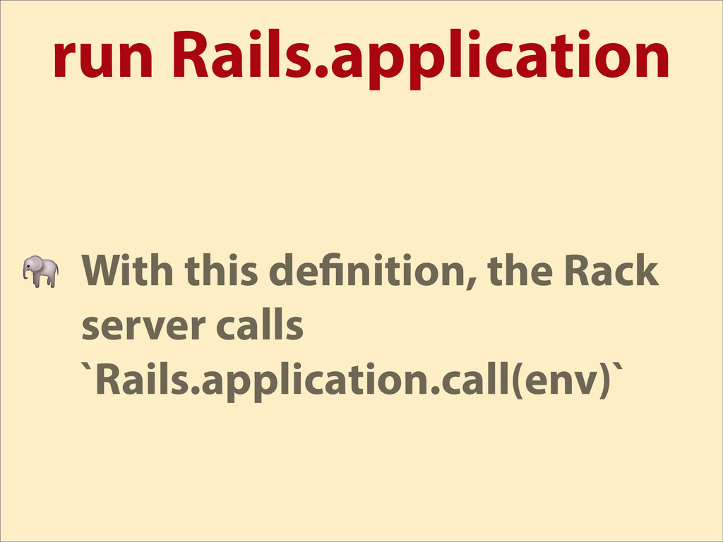 run Rails.application  With this de nition, the...