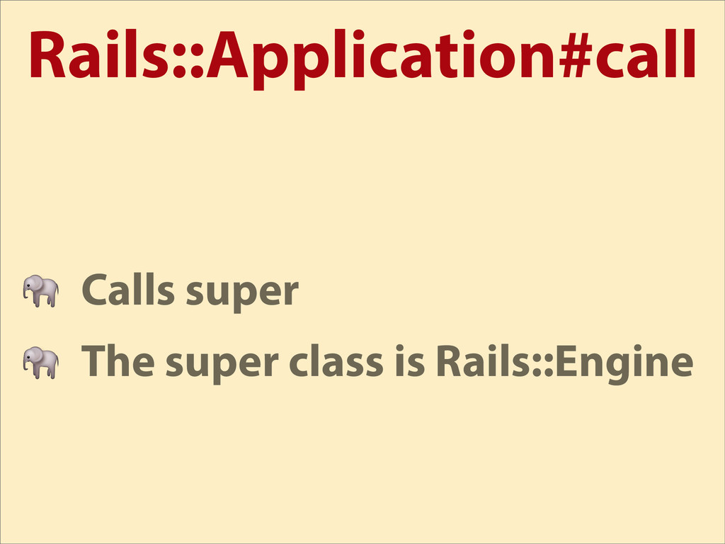 Rails::Application#call  Calls super  The super...