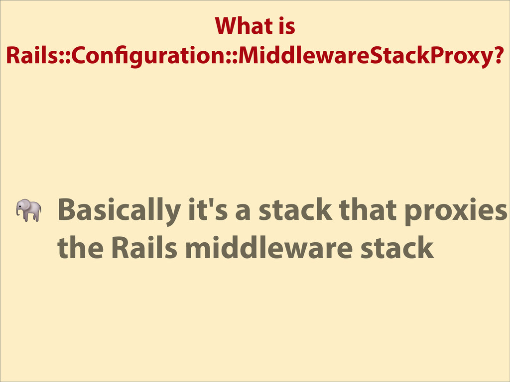 What is Rails::Con guration::MiddlewareStackPro...