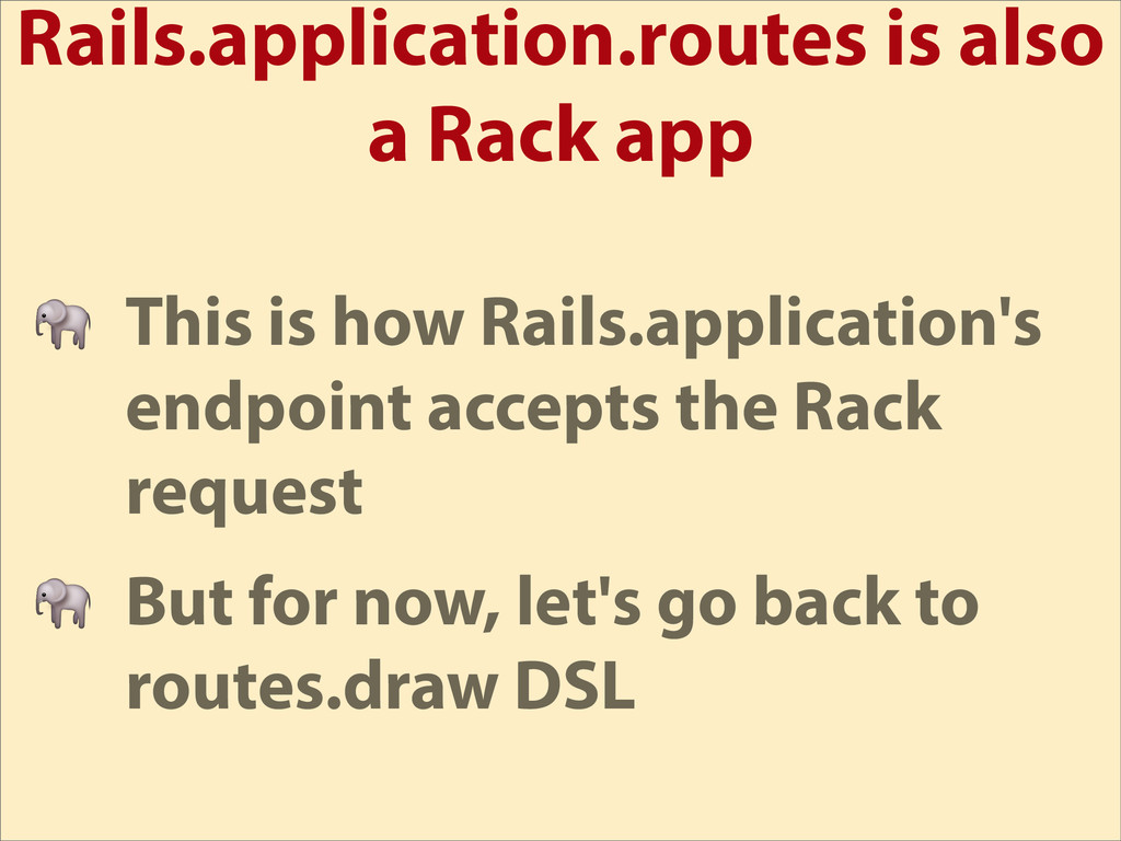 Rails.application.routes is also a Rack app  Th...
