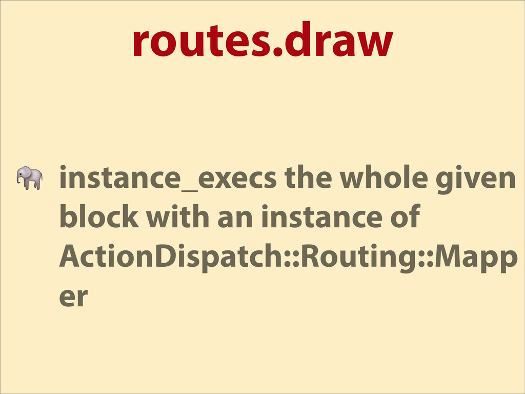 routes.draw  instance_execs the whole given blo...