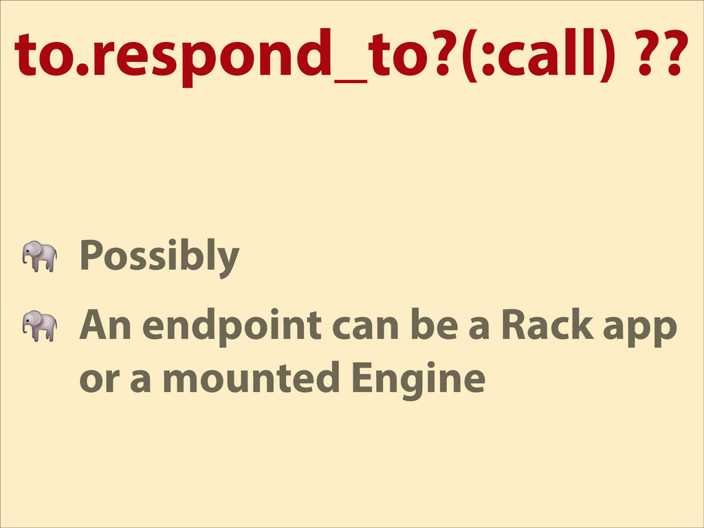 to.respond_to?(:call) ??  Possibly  An endpoint...