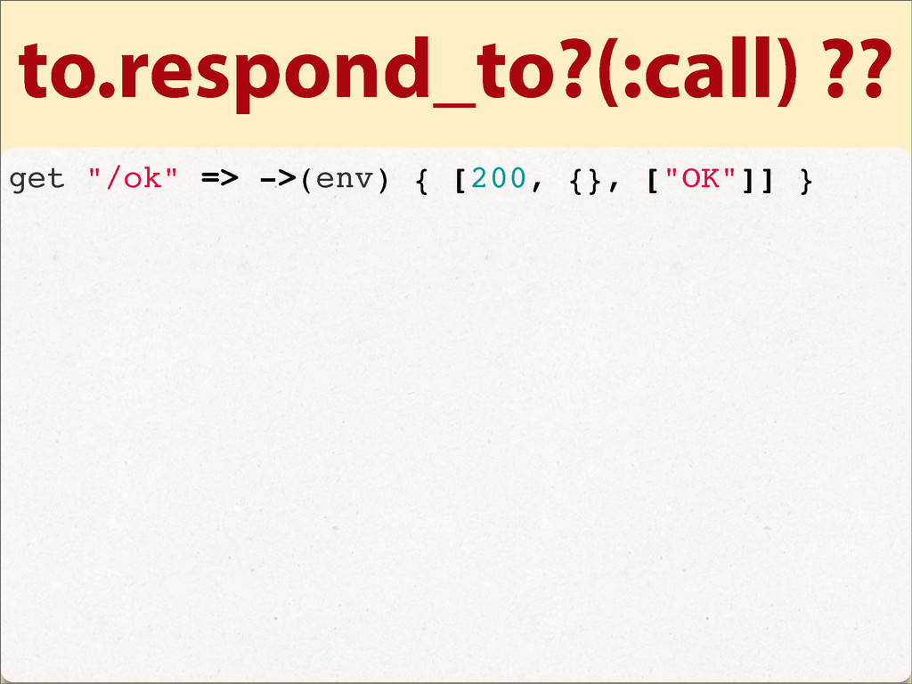 "to.respond_to?(:call) ?? get ""/ok"" => ->(env) {..."