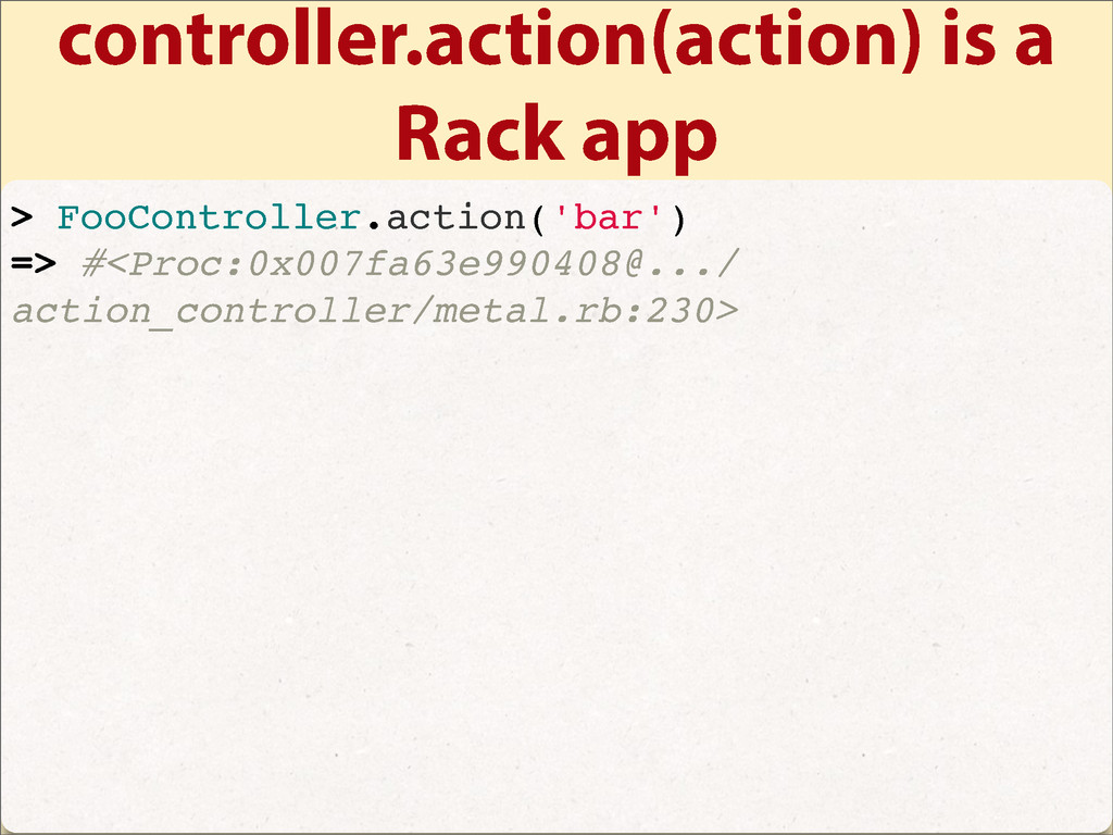 controller.action(action) is a Rack app > FooCo...