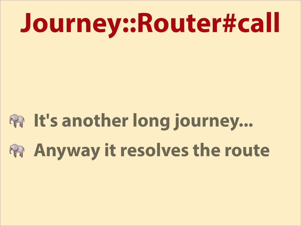 Journey::Router#call  It's another long journey...