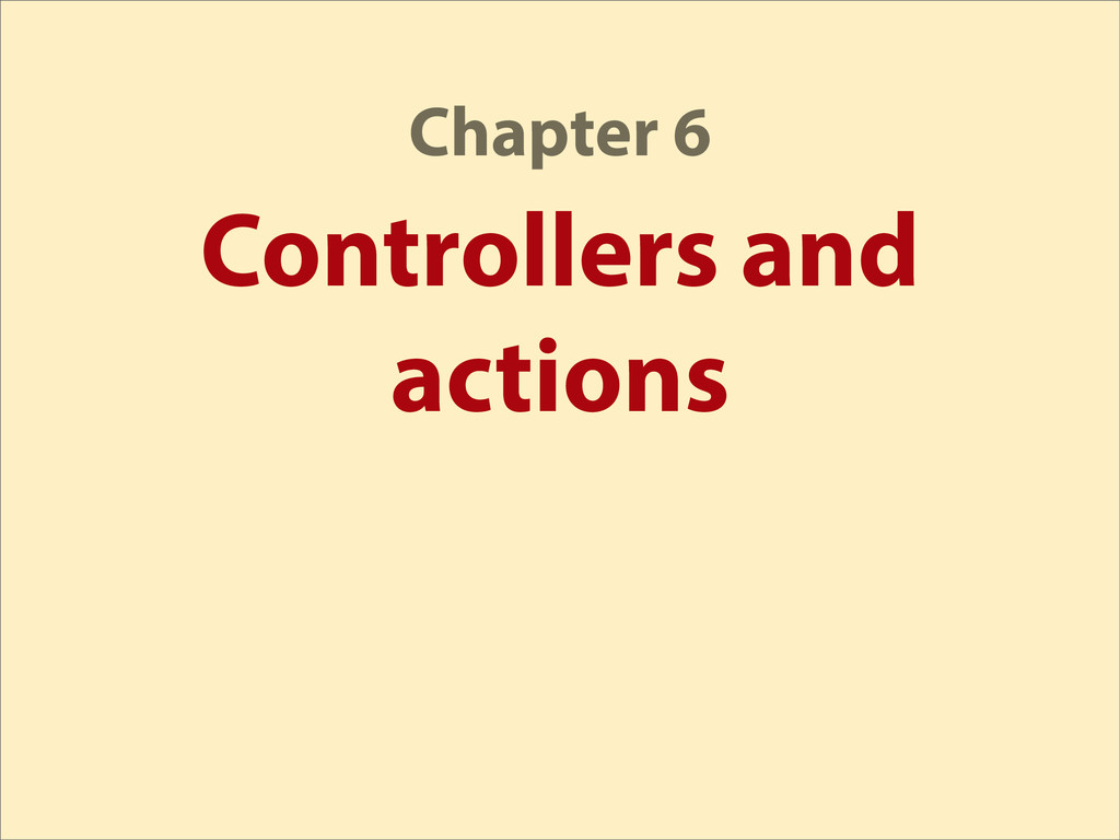Controllers and actions Chapter 6