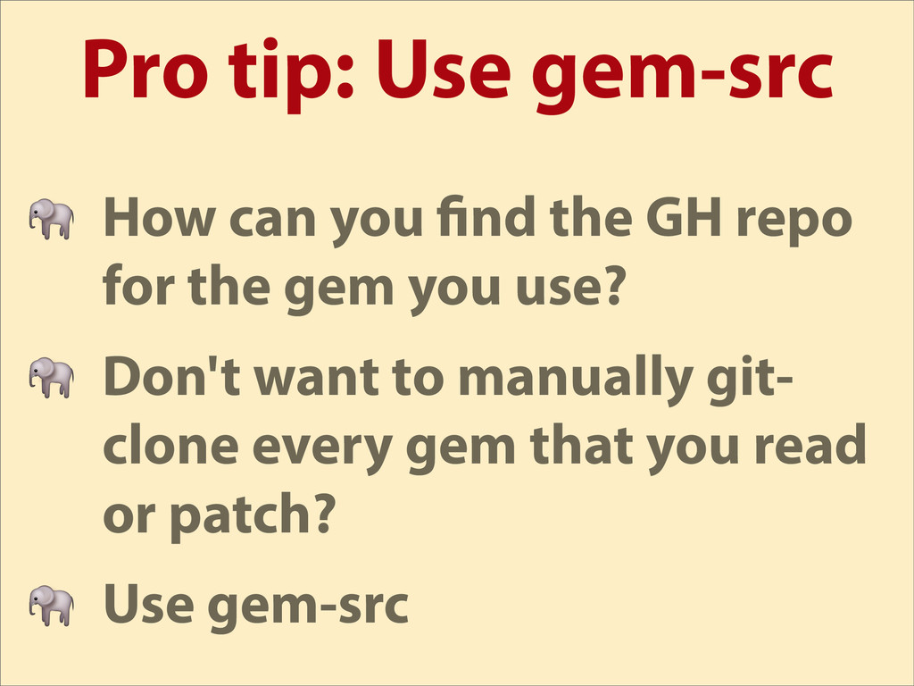 Pro tip: Use gem-src  How can you nd the GH rep...