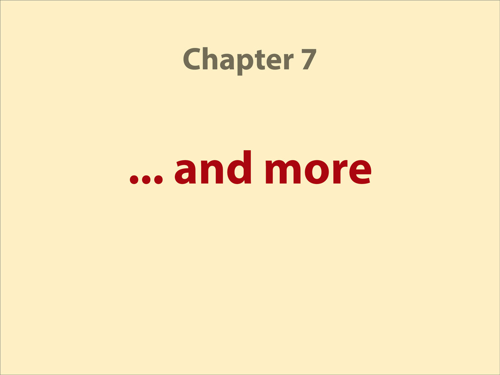 ... and more Chapter 7