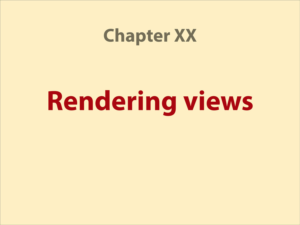 Rendering views Chapter XX