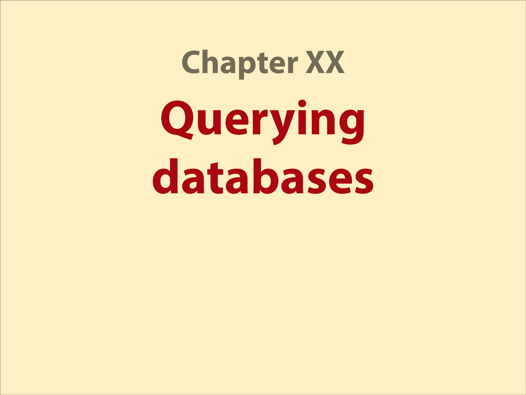 Querying databases Chapter XX