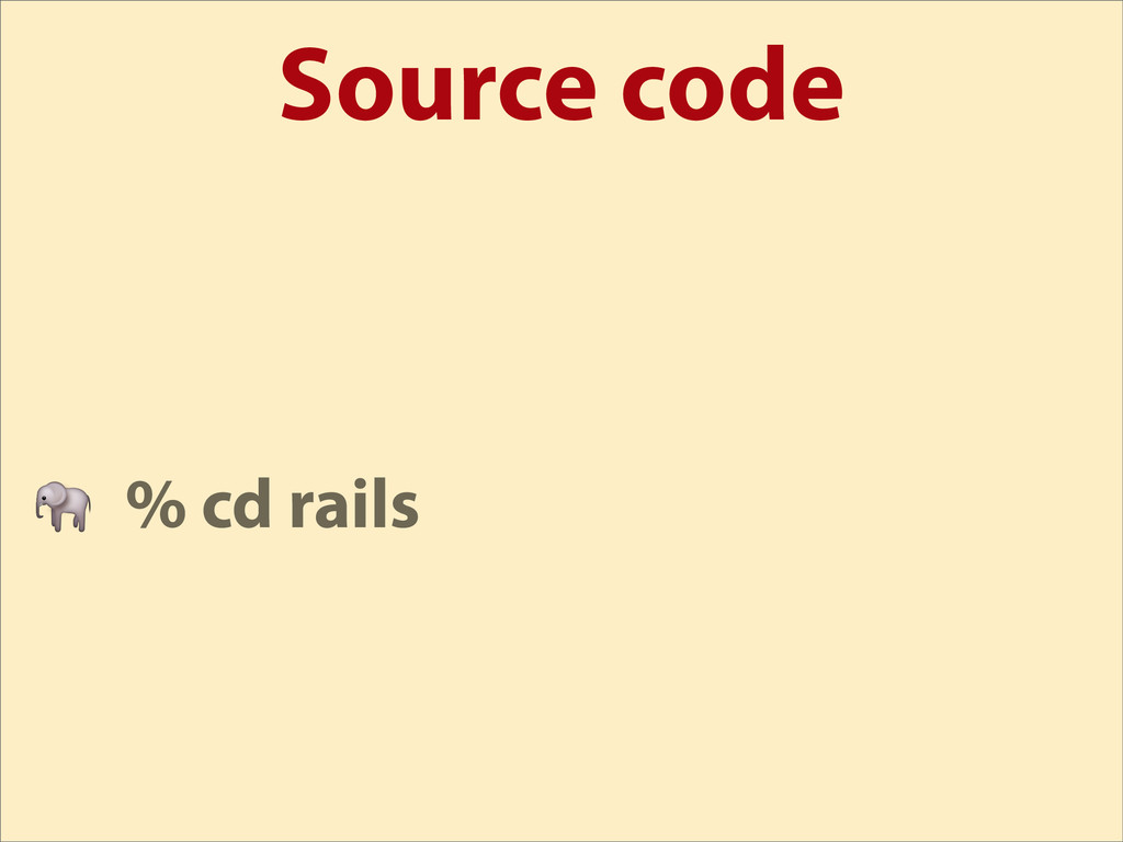 Source code  % cd rails