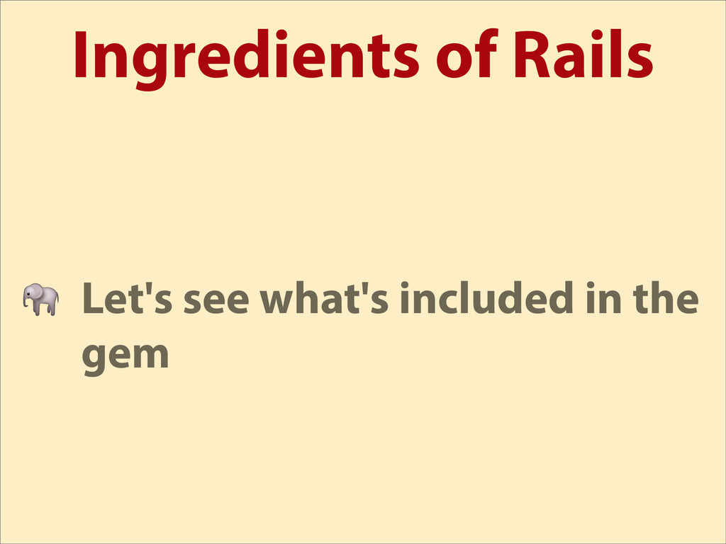 Ingredients of Rails  Let's see what's included...