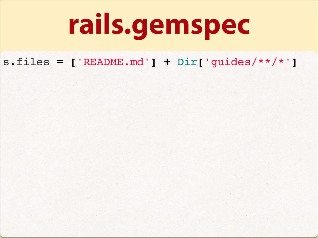 rails.gemspec s.files = ['README.md'] + Dir['gu...