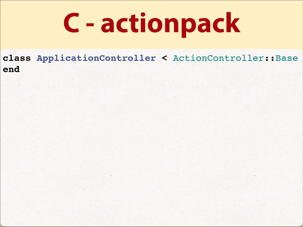 C - actionpack class ApplicationController < Ac...