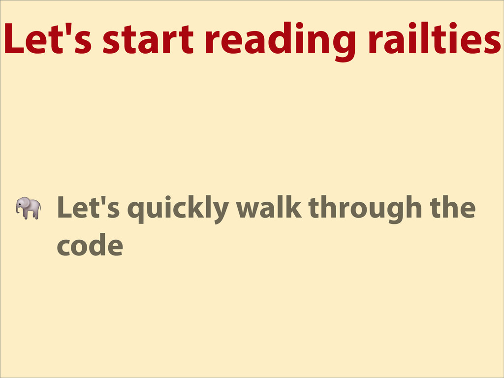 Let's start reading railties  Let's quickly wal...